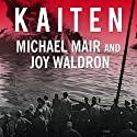 Kaiten: Japan's Secret Manned Suicide Submarine and the First American Ship It Sank in WWII (       UNABRIDGED) by Michael Mair, Joy Waldron Narrated by Robertson Dean
