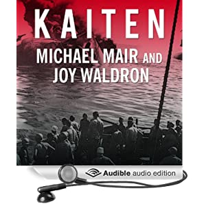 Kaiten - Japan's Secret Manned Suicide Submarine And the First American Ship It Sank in WWII  - Michael Mair, Joy Waldron