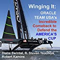Winging It: ORACLE TEAM USA's Incredible Comeback to Defend the America's Cup (       UNABRIDGED) by Diane Swintal, R. Steven Tsuchiya, Robert Kamins Narrated by Patrick Conn
