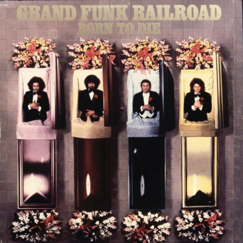 Grand Funk Railroad - Born To Die [Remastered 2003] - Zortam Music