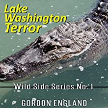 Lake Washington Terror: Wild Side Series No. 1 (       UNABRIDGED) by Gordon England Narrated by Tracey Mace