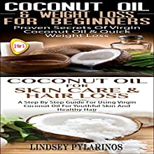 Coconut Oil & Weigh Loss for Beginners & Coconut Oil for Skin Care & Hair Loss: Essential Box Set #4 (       UNABRIDGED) by Lindsey Pylarinos Narrated by Millian Quinteros