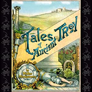 Tales of Ancient Troy | [Walter Montgomery]