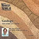 The Modern Scholar: Geology: The Story of Earth  by Professor Kate Zeigler Narrated by Professor Kate Zeigler