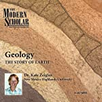 The Modern Scholar: Geology: The Story of Earth | Professor Kate Zeigler