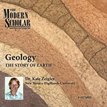 The Modern Scholar: Geology: The Story of Earth Lecture by Professor Kate Zeigler Narrated by Professor Kate Zeigler