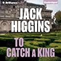 To Catch a King (       UNABRIDGED) by Jack Higgins Narrated by Michael Page