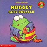 Huggly Gets Dressed (0439102685) by Arnold, Tedd