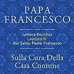Lettera Enciclica Laudato Si' Del Santo Padre Francesco: Sulla Cura Della Casa Comune | Padre Francesco