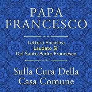 Lettera Enciclica Laudato Si' Del Santo Padre Francesco: Sulla Cura Della Casa Comune Audiobook