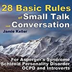 28 Basic Rules of Small Talk and Conversation: For Asperger's Syndrome, Schizoid Personality Disorder, OCPD, and Introverts: Transcend Mediocrity Book 81 | Jamie Keller