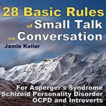 28 Basic Rules of Small Talk and Conversation: For Asperger's Syndrome, Schizoid Personality Disorder, OCPD, and Introverts: Transcend Mediocrity Book 81 (       UNABRIDGED) by Jamie Keller Narrated by Steve Williams