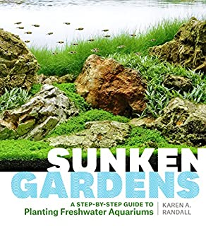 Book Cover: Sunken Gardens: A Step-by-Step Guide to Planting Freshwater Aquariums