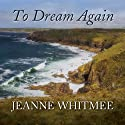 To Dream Again Audiobook by Jeanne Whitmee Narrated by Patience Tomlinson