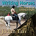 Writing Horses: The Fine Art of Getting It Right (       UNABRIDGED) by Judith Tarr Narrated by Katina Kalin