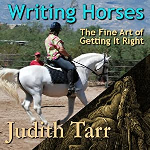 Writing Horses: The Fine Art of Getting It Right | [Judith Tarr]