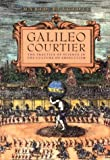 Galileo, Courtier: The Practice of Science in the Culture of Absolutism (Science and Its Conceptual Foundations series)