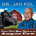 Never Turn Your Back on an Angus Cow: My Life As a Country Vet (       UNABRIDGED) by David Fisher, Dr. Jan Pol Narrated by Tom Perkins