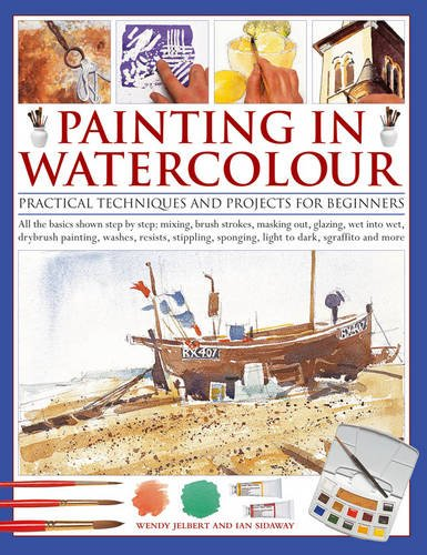 Painting in Watercolour: Practical Techniques and Projects for Beginners