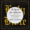 Religion for Atheists: A Non-Believer's Guide to the Uses of Religion Hörbuch von Alain de Botton Gesprochen von: Kris Dyer