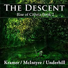 The Descent: Rise of Cithria, Book 2 Audiobook by Kris Kramer, Alistair McIntyre, Patrick Underhill Narrated by Kevin Clay