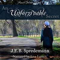 An Unforgivable Secret: Amish Secrets, Book 1 (       UNABRIDGED) by  J.E.B. Spredemann Narrated by Lisa Larsen