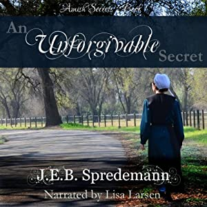 An Unforgivable Secret: Amish Secrets, Book 1 | [J.E.B. Spredemann]