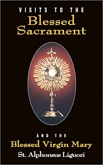 Visits To The Blessed Sacrament and the Blessed Virgin Mary written by Liguori