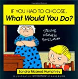 If You Had to Choose What Would You Do? Sandra McLeod Humphrey