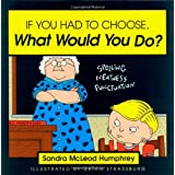 If You Had to Choose, What Would You Do? ~ Sandra McLeod Humphrey