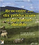 Rencontre avec dix producteurs en agriculture durable : Un tour de France des fermes CIVAM