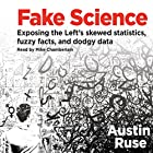 Fake Science: Exposing the Left's Skewed Statistics, Fuzzy Facts, and Dodgy Data Hörbuch von Austin Ruse Gesprochen von: Mike Chamberlain
