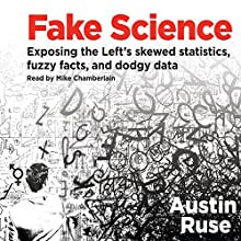 Fake Science: Exposing the Left's Skewed Statistics, Fuzzy Facts, and Dodgy Data | Livre audio Auteur(s) : Austin Ruse Narrateur(s) : Mike Chamberlain