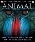 Smithsonian Institution Animal: The Definitive Visual Guide to the World's Wildlife (0789477645) by Burnie, David