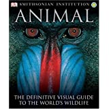 Animal: The Definitive Visual Guide to the World's Wildlife ~ Jane Burton