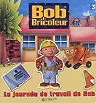La journ�e de travail de Bob