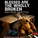 Blessed Are the Wholly Broken: Tennessee Delta Series, Book 1 Audiobook by Melinda Clayton Narrated by Alan Taylor