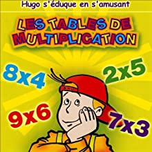 Les tables de multiplications - Hugo s'éduque en s'amusant Performance Auteur(s) :  Olivia Productions Narrateur(s) : Laurence Guillermaz