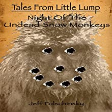 Tales from Little Lump - Night of the Undead Snow Monkeys (       UNABRIDGED) by Jeff Folschinsky Narrated by Carol Herman