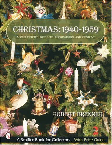 Christmas: 1940-1959: A Collector's Guide to Decorations and Customs (Schiffer Book for Collectors with Price Guide)