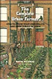 img - for The Complete Urban Farmer: How To Grow Your Own Fruits And Vegetables In Town book / textbook / text book