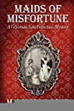 img - for Maids of Misfortune: A Victorian San Francisco Mystery [Paperback] [2009] (Author) M. Louisa Locke book / textbook / text book