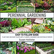 Perennial Gardening: Easy to Follow Guide: Plant Once and Enjoy Your Plants, Flowers, Shrubbery and Vegetables Forever | Livre audio Auteur(s) : Susan Hollister Narrateur(s) : Gail L. Chaffee