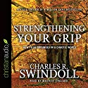 Strengthening Your Grip: How to Be Grounded in a Chaotic World Audiobook by Charles Swindoll Narrated by Maurice England