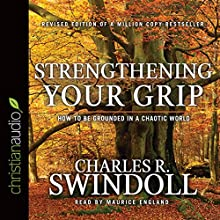 Strengthening Your Grip: How to Be Grounded in a Chaotic World (       UNABRIDGED) by Charles Swindoll Narrated by Maurice England