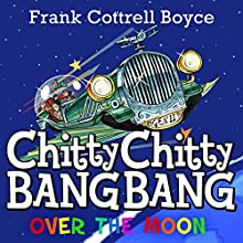 Chitty Chitty Bang Bang over the Moon Audiobook by Frank Cottrell-Boyce Narrated by David Tennant