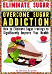 Eliminate Sugar and Overcome Sugar Ad...