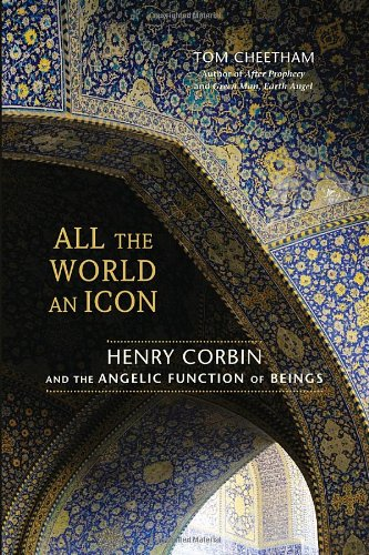 All the World an Icon: Henry Corbin and the Angelic Function of Beings: Tom Cheetham: 9781583944554: Amazon.com: Books