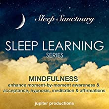 Mindfulness: Enhance Moment-by-Moment Awareness & Acceptance: Sleep Learning, Hypnosis, Meditation & Affirmations Speech by  Jupiter Production Narrated by Anna Thompson