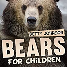 Bears for Children: Amazing Pictures and Fun Fact Children Book (Volume 1) Audiobook by Betty Johnson Narrated by Helen Cricco